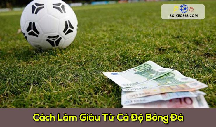 Làm giàu từ cá độ bóng đá