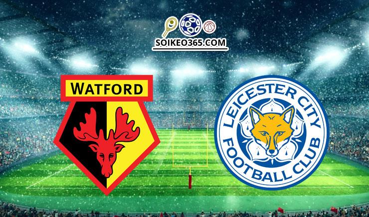 Soi kèo Watford vs Leicester City