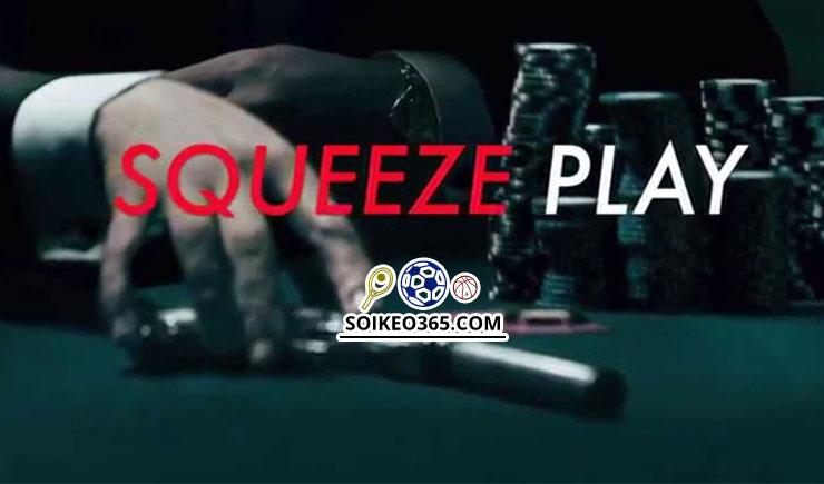 Squeeze Play bài Poker là gì