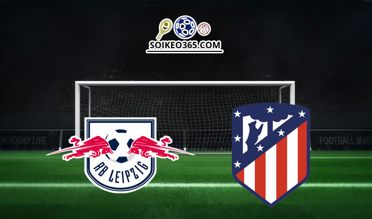 Soi kèo RB Leipzig vs Atletico Madrid