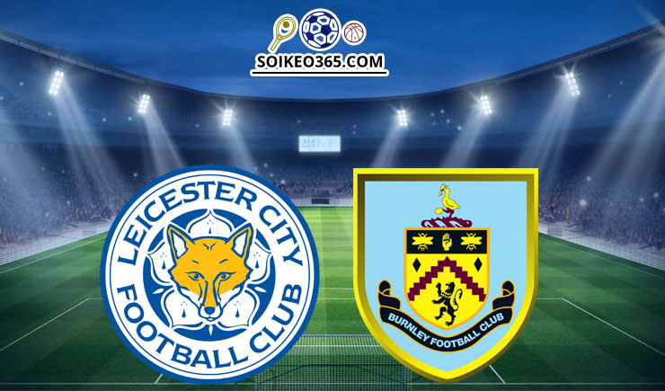 Soi kèo Leicester City vs Burnley