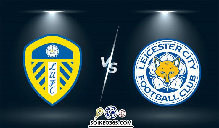 Soi kèo Leeds United vs Leicester City