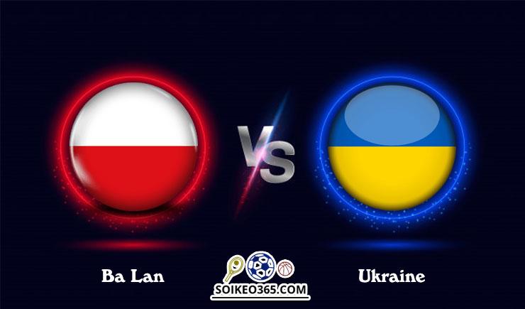 Soi kèo Ba Lan vs Ukraine
