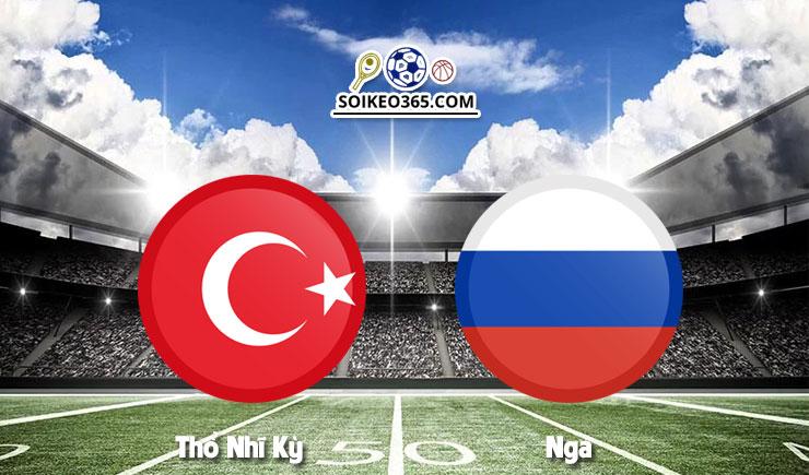 Soi kèo Thổ Nhĩ Kỳ vs Nga