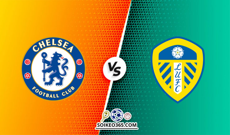Soi kèo Chelsea vs Leeds United