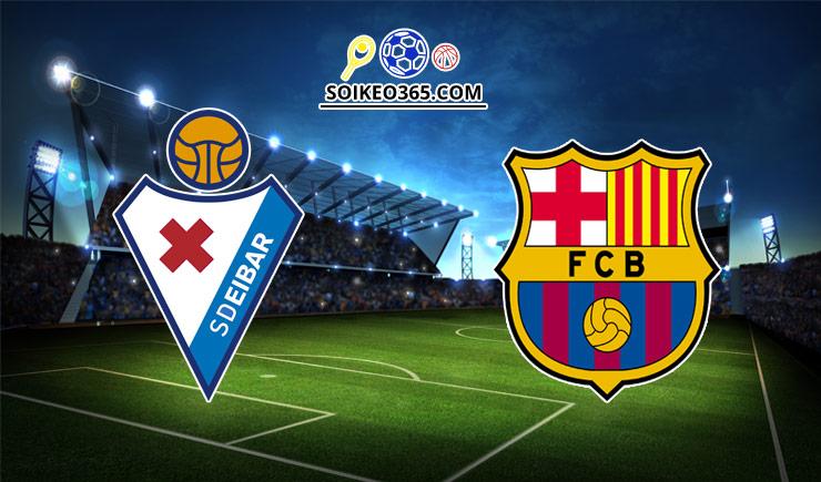 Soi kèo tỷ số trận SD Eibar vs Barcelona, 23h00 – 22/05/2021