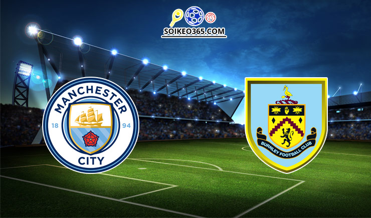 Soi kèo tỷ số trận Manchester City vs Burnley, 21h00 – 16/10/2021
